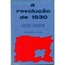 A Revolução De 1930: Historiografia E História Boris Fausto