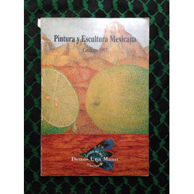 Pintura Y Escultura Mexicana Catalogo 1993 Denos Una Mano