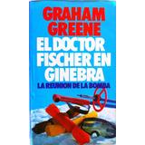 El Doctor Fischer En Ginebra Graham Greene