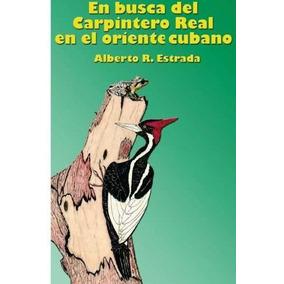 Libro En Busca Del Carpintero Real En El Oriente Cubano