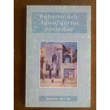 Roberto Arlt - Aguafuertes Porteñas. Biblioteca 100x100.