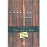 A Libertação Da Bíblia- Guia Para Os Curiosos E Perplexos