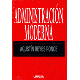 Administracion Moderna - Agustin Reyes Ponce / Limusa