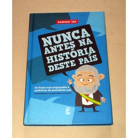 Nunca Antes Na História Deste País - Marcelo Ta- Frases Lula
