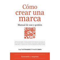 Cómo Crear Una Marca: Manual De Uso Y Gestión ( Envío Gratis