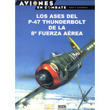Osprey Aviones En Combate 35 Los Ases Del P 47 Thunderbolt