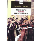 Arséne Lupin Contra Herlock Sholmès Maurice Leblanc