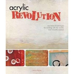 Revolución De Acrílico: Nuevos Trucos Y Técnicas Para Trabaj