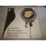 Lp Francisco Alves O Cantor De Sempre, Vinil 1966, Seminovo