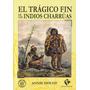 El Trágico Fin De Los Indios Charrúas - Annie Houot