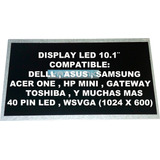 Display 10.1¨ Led Acer One,hp Mini,dell,toshiba,samsung,asus