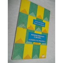 * Livro - Redescobrindo O Brasil - A Festa Na Politica