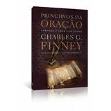 Princípios Da Oração Aprenda A Orar Com Poder Charles Finney