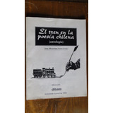 El Tren En La Poesia Chilena - Antologia Homenaje A Teillier