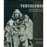 Tehuelches Danza Con Fotos, 1863-1963 - Mondelo, Osvaldo L.