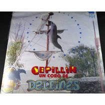 Cepillin - Un Coro De Delfines Lp Nuevo Cerrado