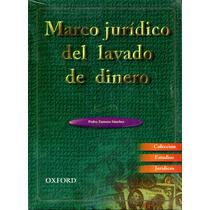 Marco Juridico Del Lavado De Dinero - Zamora Sanchez / Oxfor