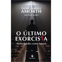 O Último Exorcista Minha Batalha Contra Satanás Livro Padre