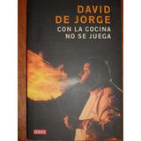 Con La Cocina No Se Juega - David De Jorge - Ed. Debate