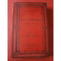 Vida Y Costumbres En El Plata (1888)