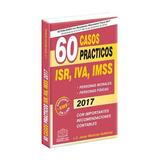 60 Casos Prácticos Isr, Iva, Imss 2017 En Pdf
