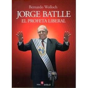 Jorge Batlle El Profeta Liberal Bernardo Wolloch