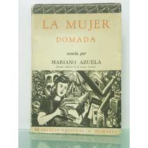 La Mujer Domada, Mariano Azuela 1946 Primera Edicion
