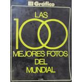 Libreriaweb Las 100 Mejores Fotos Del Mundial El Grafico