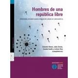 Hombres De Una República Libre. Eduardo Rinesi