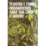 Plantas E Flores Ornamentais Para Sua Casa E Jardim