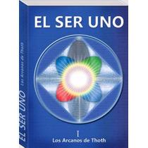 Libro: El Ser Uno 1. Los Arcanos De Thoth (6 Libros) - Pdf