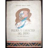 Otero, Gustavo Adolfo: Figura Y Carácter Del Indio. Bolivia