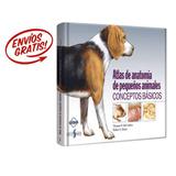 Atlas De Anatomía De Pequeños Animales Concepto Básicos