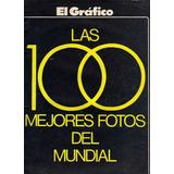 El Gráfico Las 100 Mejores Fotos Del Mundial 1978