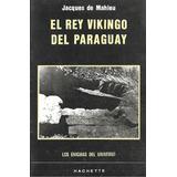 Libro De Historia : Rey Vikingo Del Paraguay - J. De Mahieu