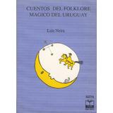 Cuentos Del Folklore Magico De Uruguay Luis Neira 1991