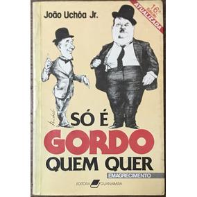 Livro Só É Gordo Quem Quer - João Uchôa Jr.