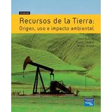Recursos De La Tierra Origen Uso E Impacto Ambiental
