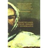 Franciscanos, Místicos, Herejes Y Alumbrados; E Envío Gratis