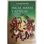 Incas, Mayas Y Aztecas - Col. Mitos Y Leyendas - Ed. Edimat