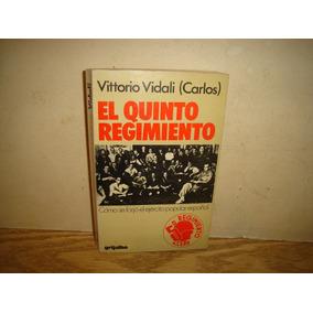 El 5to. Regimiento,cómo Se Forjó El Ejército Popular Español