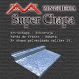 Zingueria Lateral, Babeta, Sobre Chapa, Sobre Teja . X Metro