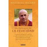 En Defensa De La Felicidad - Matthieu Ricard - Urano