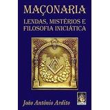 Maçonaria. Lendas, Misterios E Filosofia Iniciatica