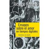 Ensayos Sobre El Amor En Tiempos Digitales - Ricardo Rodulfo