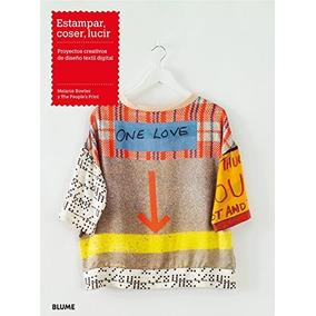 Estampar, Coser, Lucir: Proyectos Creativos De Diseño Texti