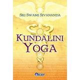 Kundalini Yoga - Sri Swami Sivananda - Editorial Kier