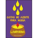 Livro- Gotas De Azeite Para Nossa Lamparina - Frete Gratis