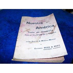 Antiguo Libro De Geografía, Nuestra América Editado Gyquil.