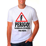 Camiseta Perigo! Namorada Ciumenta Por Perto Sw-2092